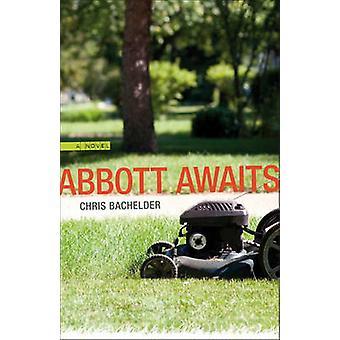 Abbott Awaits by Chris Bachelder - 9780807137222 Book