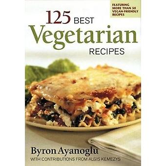 125 Best Vegetarian Recipes by Byron Ayanoglu - 9780778800897 Book