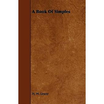 A Book of Simples by Lewer & H. W.