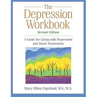The Depression Workbook  A Guide for Living with Depression and Manic Depression Second Edition by Mary Ellen Copeland