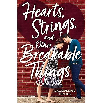 Hearts Strings and Other Breakable Things by Jacqueline Firkins