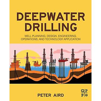 Deepwater Drilling Well Planning Design Engineering Operations and Technology Application by Aird & Peter
