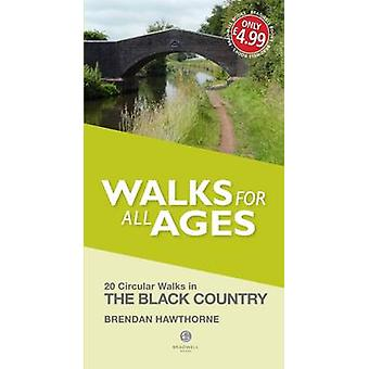 Walks for All Ages Black Country  20 Short Walks for All Ages by Brendan Hawthorne