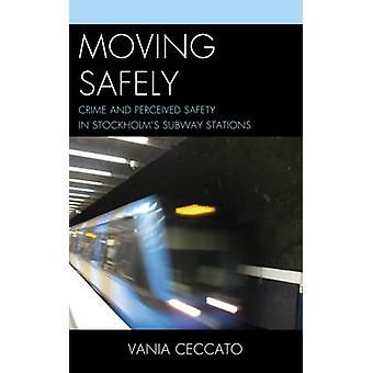 Moving Safely Crime and Perceived Safety in Stockholms Subway Stations by Ceccato & Vania