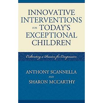 Innovative Interventions for Todays Exceptional Children Cultivating a Passion for Compassion by Scannella & Anthony
