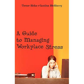 A Guide to Managing Workplace Stress by Hicks & Trevor