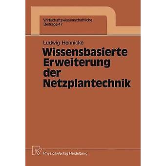 Wissensbasierte Erweiterung der Netzplantechnik by Hennicke & Ludwig H.