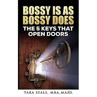 Bossy Is As Bossy Does The 5 Keys That Open Doors by Seals et Tara