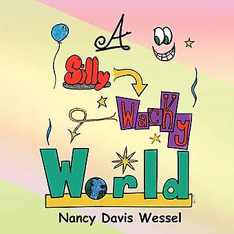 A Silly Wacky World by Wessel & Nancy Davis