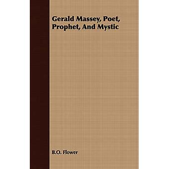 Gerald Massey Poet Prophet And Mystic by Flower & B. O.