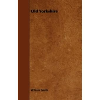 Old Yorkshire by Smith & Wlliam