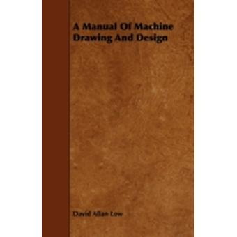 A Manual Of Machine Drawing And Design by Low & David Allan