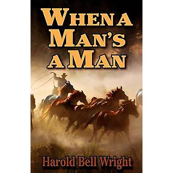 When a Mans a Man by Wright & Harold Bell