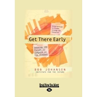 Get There Early Large Print 16pt by Institute for the Future & Bob Johansen a