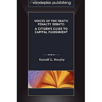 Voices of the Death Penalty Debate A Citizens Guide to Capital Punishment by Murphy & Russell G.