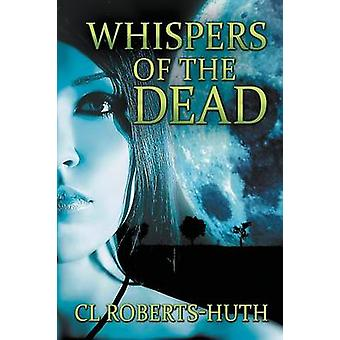 Whispers of the Dead A Gripping Supernatural Thriller by RobertsHuth & C.L.