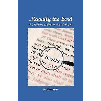 Magnify the Lord A Challenge to the Nominal Christian by Drayer & Matt
