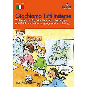 Giochiamo Tutti Insieme  20 Games to Play with Children to Encourage and Reinforce Italian Language and Vocabulary by Williams & K.