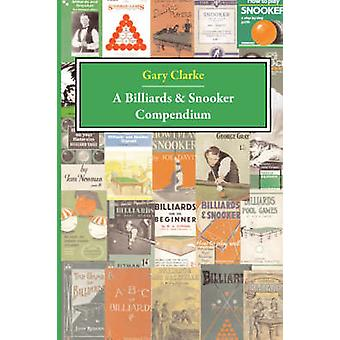 A Billiards and Snooker Compendium by Clarke & G