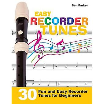 Easy Recorder Tunes  30 Fun and Easy Recorder Tunes for Beginners by Parker & Ben