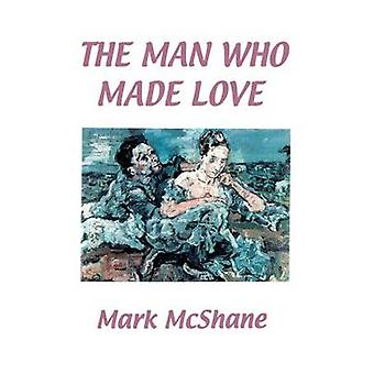 The Man Who Made Love by McShane & Mark