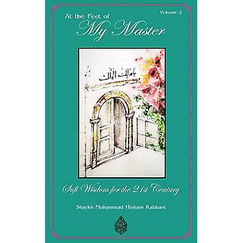 At the Feet of My Master Vol 2 by Kabbani & Shaykh Muhammad Hisham