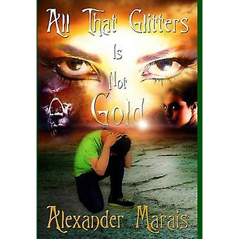All That Glitters Is Not Gold by Marais & Alexander