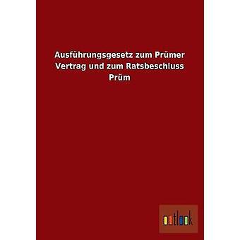 Ausfhrungsgesetz zum Prmer Vertrag und zum Ratsbeschluss Prm by ohne Autor