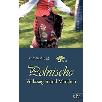Polnische Volkssagen Und M Rchen by W. Ycicki & K. W.