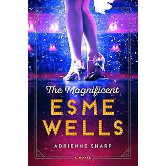 The Magnificent Esme Wells by Adrienne Sharp - 9780062684806 Book