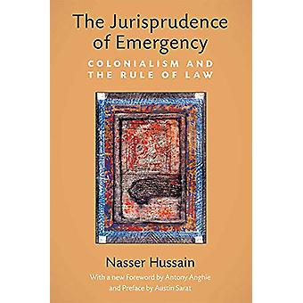 The Jurisprudence of Emergency - Colonialism and the Rule of Law by Na