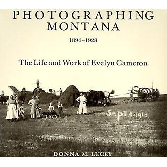 Photographing Montana 1894-1928 - The Life and Work of Evelyn Cameron