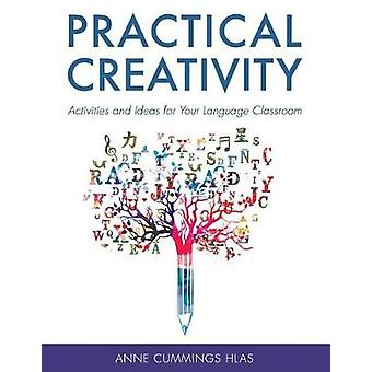 Practical Creativity - Activities and Ideas for Your Language Classroo