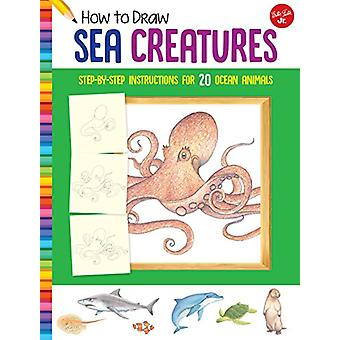How to Draw Sea Creatures - Step-by-step instructions for 20 ocean ani