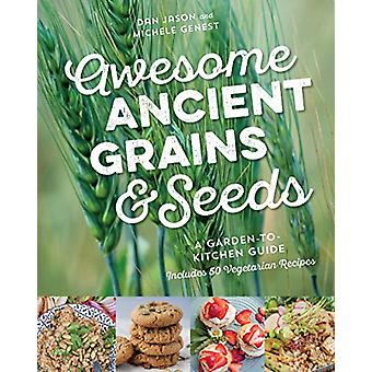 Awesome Ancient Grains and Seeds - A Garden-to-Kitchen Guide - Include