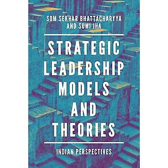 Strategic Leadership Models and Theories - Indian Perspectives by Som