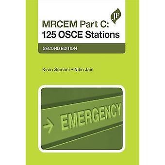 MRCEM Part C - 125 OSCE Stations (2nd Revised edition) by Kiran Somani