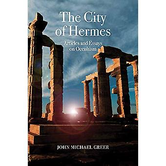 The City of Hermes - Articles and Essays on Occultism by John Michael