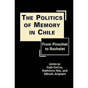 The Politics of Memory in Chile - From Pinochet to Bachelet by Cath Co