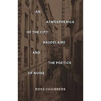 An Atmospherics of the City - Baudelaire and the Poetics of Noise by R