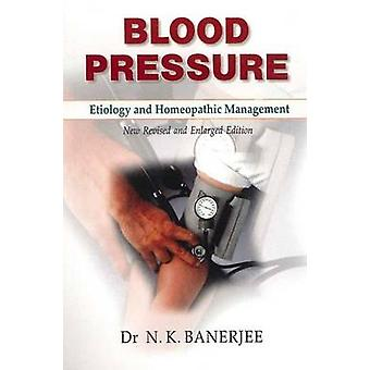Blood Pressure  Etiology amp Homeopathic Management by B Jain Publishing & N K Banerjee