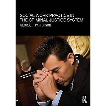 Social Work Practice in the Criminal Justice System by George T. Patt