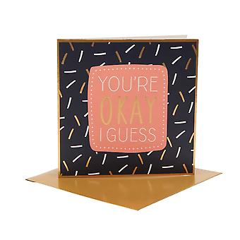 Greetings Card With Wording: You're Okay I Guess