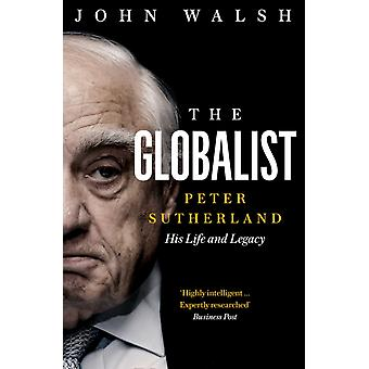 The Globalist  Peter Sutherland  His Life and Legacy by John Walsh