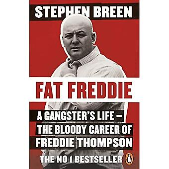Fat Freddie: A gangster's life - the bloody career of Freddie Thompson