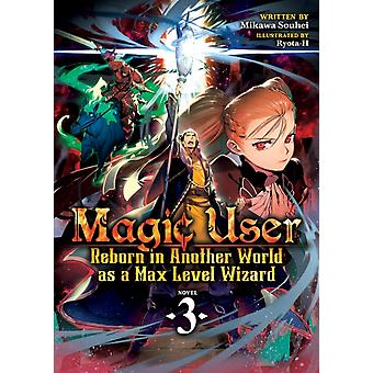Magic User Reborn in Another World as a Max Level Wizard Light Novel Vol. 3 by Souhei & Mikawa