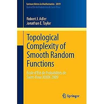 Topological Complexity of Smooth Random Functions: Cole D' T de Probabilit?'s de Saint-Flour XXXIX-2009