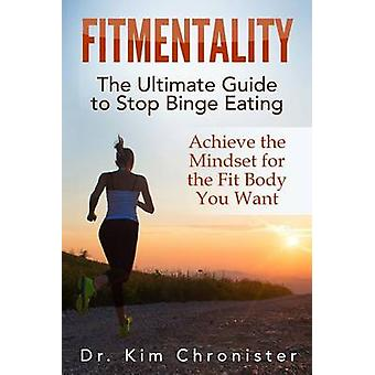 FitMentality - The Ultimate Guide to Stop Binge Eating - Achieve the Mi