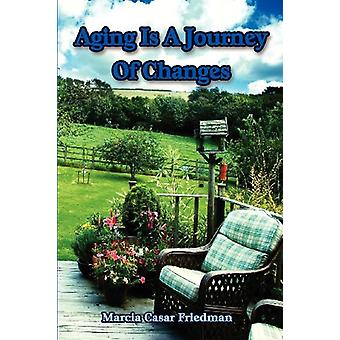 Aging Is a Journey of Changes by Marcia Casar Friedman - 978160264893