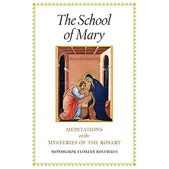 The School of Mary - Meditations on the Mysteries of the Rosary by Mon